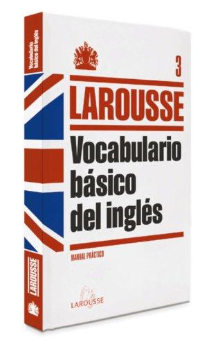 Vocabulario básico Inglés LAROUSSE - Lengua Inglesa