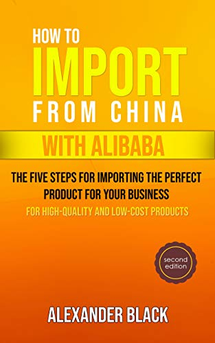 Amazon Com How To Import From China With Alibaba The Five Steps For Importing The Perfect Product For Your Business Ebook Black Alexander Kindle Store Everything you need to know about buying from alibaba to source products in 2020. how to import from china with alibaba the five steps for importing the perfect product for your business