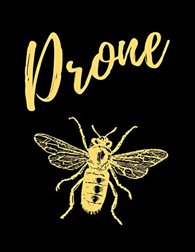 Drone: The Ultimate Bee Keeping Journal. This is an 8.5X11 103 Page Diary For: Anyone that Loves Raising Bees, Eats Honey and Loves Working in the Bee Yard.