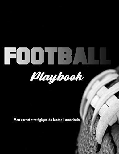 Football Playbook Mon carnet stratégique de football americain: Carnet de football américain stratégique de 100 pages , playbook pour joueur et les passionnés de football américain