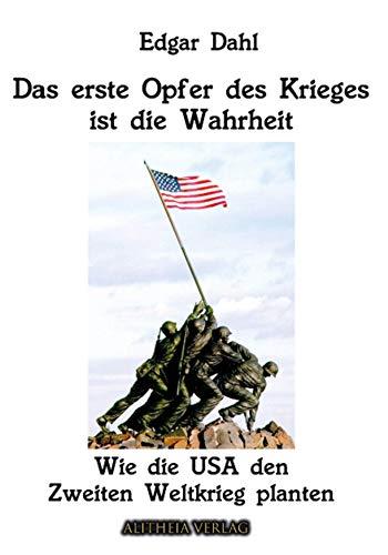 Das erste Opfer des Krieges ist die Wahrheit: Wie die USA den Zweiten Weltkrieg planten