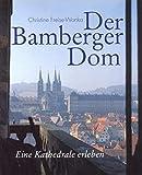 Der Bamberger Dom: Eine Kathedrale erleben - Christine Freise-Wonka