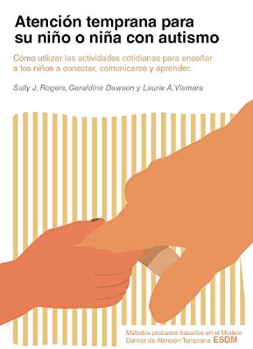 Atención temprana para su niño o niña con autismo: Cómo utilizar las actividades cotidianas para enseñar a los niños a conectar, comunicarse y aprender