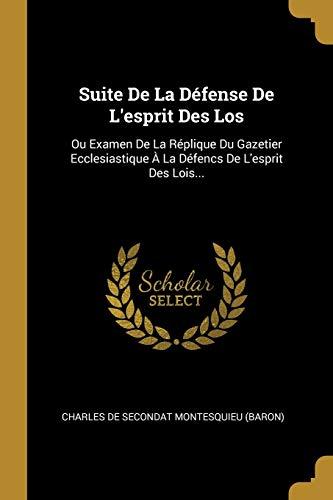 FRE-SUITE DE LA DEFENSE DE LES: Ou Examen de la Réplique Du Gazetier Ecclesiastique À La Défencs de l'Esprit Des Lois...