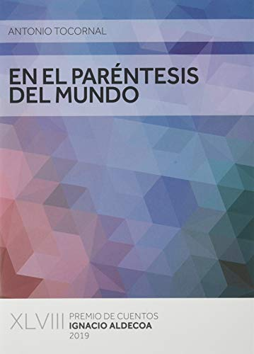 EN EL PARÉNTESIS DEL MUNDO: XLVIII PREMIO DE CUENTOS IGNACIO ALDECOA 2019