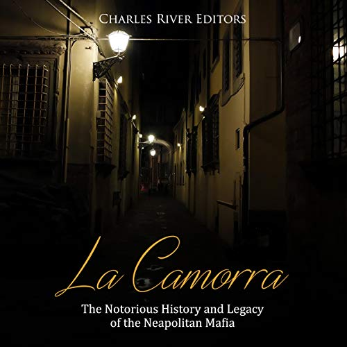 La Camorra: The Notorious History and Legacy of the Neapolitan Mafia audiobook cover art