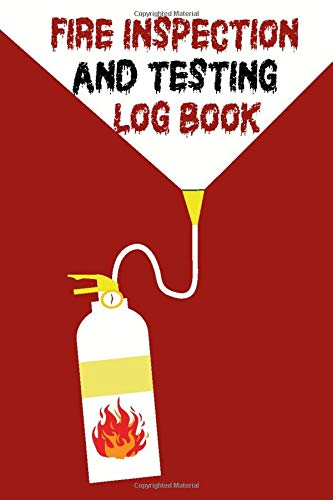 Fire Inspection And Testing Log book: Health And Safety Compliance Record Book, Fire Alarm Service And Inspection Book, Fire Register Log, For Businesses, Schools, Landlords