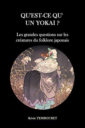 Qu'est-ce qu'un Yokai ?: Les grandes questions sur les créatures du folklore japonais (Le folklore japonais et ses yokai) (French Edition)