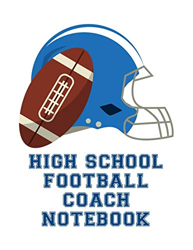 High School Football Coach Notebook: Undated 12-Month Calendar, Team Roster, Player Statistics For Football Players And Coaches With Play Design Field Blank Pages