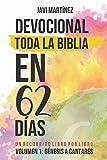 DEVOCIONAL TODA LA BIBLIA EN 62 DÍAS: VOLUMEN 1: GÉNESIS A CANTARES - UN RECORRIDO LIBRO POR LIBRO