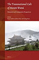 The Transnational Cult of Mount Wutai: Historical and Comparative Perspectives (Studies on East Asian Religions)
