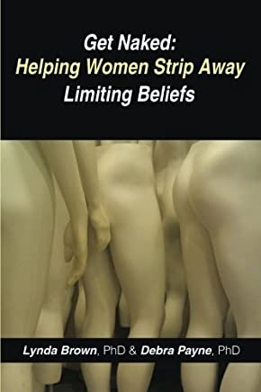 Get Naked: Helping Women Strip Away Limiting Beliefs