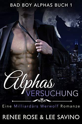 Alphas Versuchung: Eine Milliardär-Werwolf-Romanze (Bad-Boy-Alphas-Serie 1)