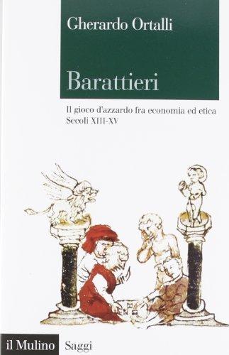 Barattieri. Il gioco d'azzardo fra economia ed etica. Secoli XIII-XV (Saggi) di Ortalli, Gherardo (2012) Tapa blanda