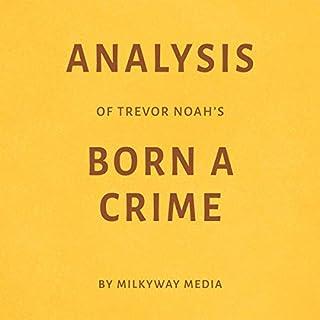 Analysis of Trevor Noah's Born a Crime     By Milkyway Media              De :                                                                                                                                 Milkyway Media                               Lu par :                                                                                                                                 Richard Webb                      Durée : 24 min     Pas de notations     Global 0,0