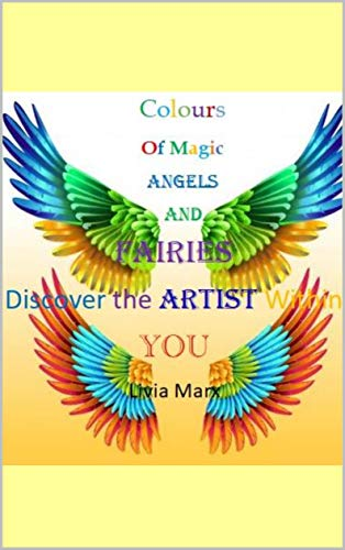 Colours Of Magic : Angels And Fairies Discover the Artist Within YOU (English Edition)
