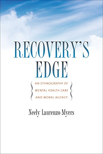 Recovery's Edge: An Ethnography of Mental Health Care and Moral Agency