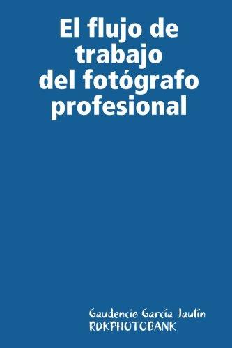 El Flujo De Trabajo Del Fotografo Profesional