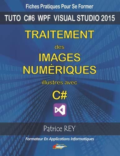 Traitement des images numeriques avec c#: avec visual studio 2015