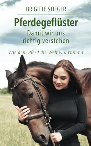 Pferdegeflüster – Damit wir uns richtig verstehen: Wie dein Pferd die Welt wahrnimmt