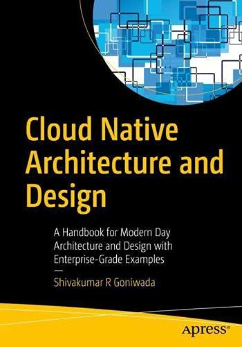 Cloud Native Architecture and Design: A Handbook for Modern Day Architecture and Design with Enterprise-Grade Examples Front Cover