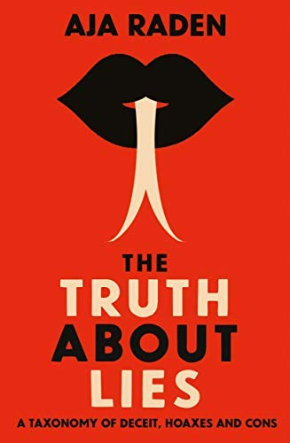 The Truth About Lies: A Taxonomy of Deceit, Hoaxes and Cons (English Edition)