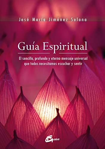 Guía Espiritual: El sencillo, profundo y eterno mensaje universal que todos necesitamos escuchar y sentir (Salud natural)