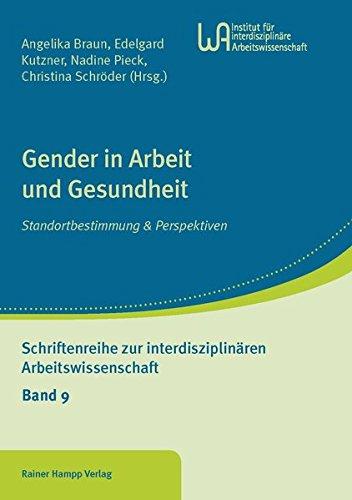 Gender in Arbeit und Gesundheit: Standortbestimmung & Perspektiven (Schriftenreihe zur interdisziplinären Arbeitswissenschaft)