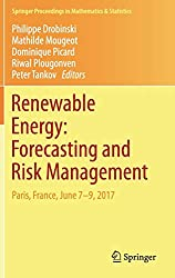 Renewable Energy: Forecasting And Risk Management: Paris, France, June 7-9, 2017 (Springer Proceedings In Mathematics & Statistics) 1st Ed. 2018 Edition
