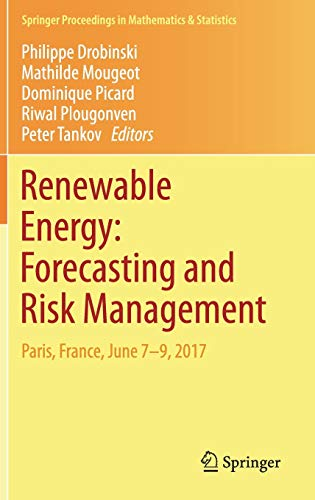 Renewable Energy: Forecasting and Risk Management: Paris, France, June 7-9, 2017 (Springer Proceedings in Mathematics & Statistics (254))
