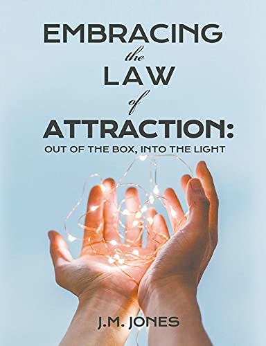 EMBRACING THE LAW OF ATTRACTION: OUT OF THE BOX, INTO THE LIGHT