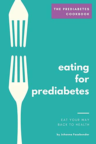 The Prediabetes Cookbook: Eating For Prediabetes - Eat Your Way Back To Health