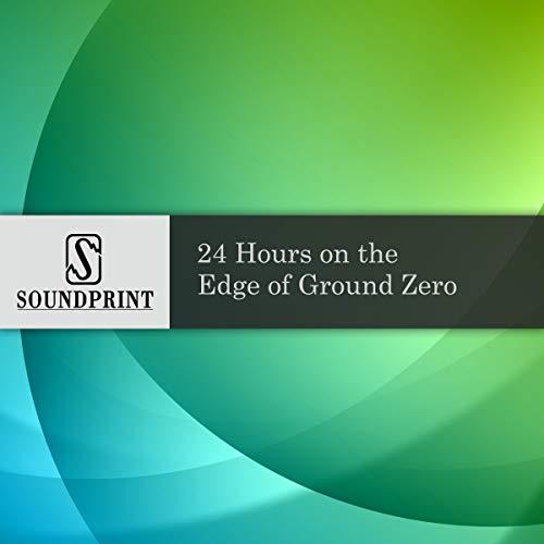 24 Hours on the Edge of Ground Zero audiobook cover art