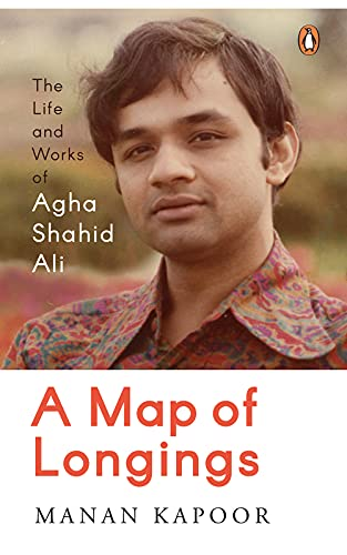 A Map of Longings: Life and Works of Agha Shahid Ali (English Edition)