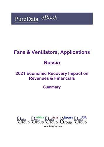Fans & Ventilators, Applications Russia Summary: 2021 Economic Recovery Impact on Revenues & Financials (English Edition)
