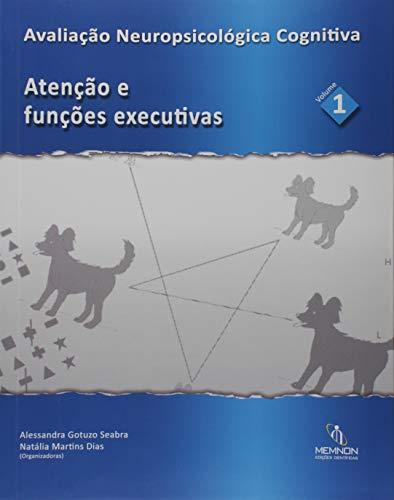 Avaliação Neuropsicológica Cognitiva: Atenção e Funções Executivas - Vol.1