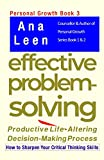 Effective Problem-Solving: Productive Life-Altering Decision-Making Process (How to Sharpen Your Critical Thinking Skills) Personal Growth Series Book 3 by Ana Leen