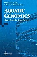 Aquatic Genomics: Steps Toward a Great Future(Special Indian Edition/ Reprint Year- 2020)