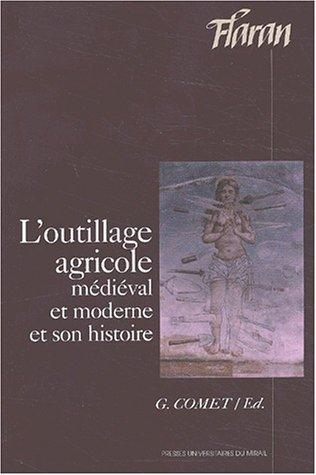 Loutillage agricole médiéval et moderne et son histoire: Actes des XXIIIe Journées Internationales dHistoire de lAbbaye de Flaran, 7, 8, 9 septembre 2001