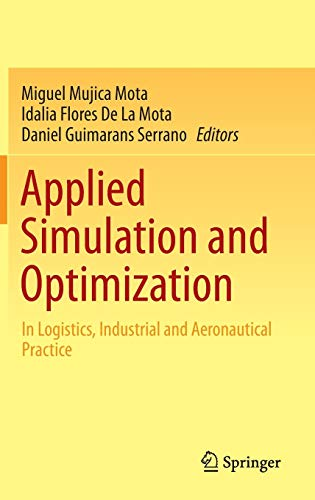 Applied Simulation and Optimization: In Logistics, Industrial and Aeronautical Practice