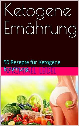 Ketogene Ernährung: 50 Rezepte für Ketogene Ernährung (Schnell abnehmen 1)