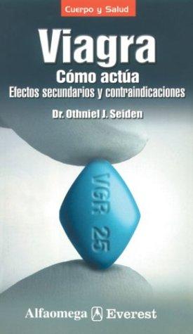 Viagra : Como Actua: Efectos Secundarios y Contraindicaciones / Viagra : How It Works : Side Effects and Contraindications: Como Actua: Efectos ... Secondary Effects and Contraindications