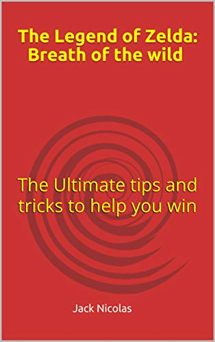 The Legend of Zelda: Breath of the wild : The Ultimate tips and tricks to help you win (English Edition)