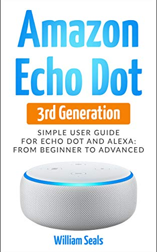 Amazon Echo Dot 3rd Generation: Simple User Guide For Echo Dot And Alexa From Beginner To Advanced (English Edition)