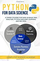 Python for Data Science: A Crash Course for Data Science and Analysis, Python Machine Learning and Big Data