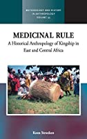 Medicinal Rule: A Historical Anthropology of Kingship in East and Central Africa (Methodology & History in Anthropology (35))