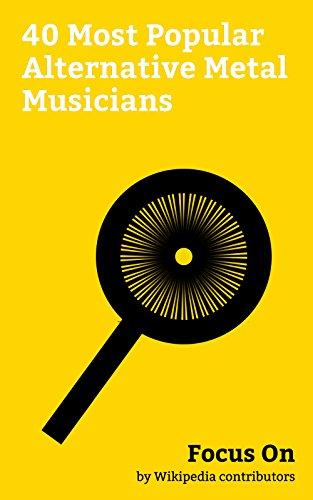 Focus On: 40 Most Popular Alternative Metal Musicians: Chris Cornell, Marilyn Manson, Layne Staley, Henry Rollins, Scott Weiland, Rob Zombie, Corey Taylor, ... Zack de la Rocha, etc. (English Edition)