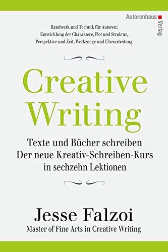 Creative Writing: Texte und Bücher schreiben: Der neue Kreativ-Schreiben-Kurs in sechzehn Lektionen