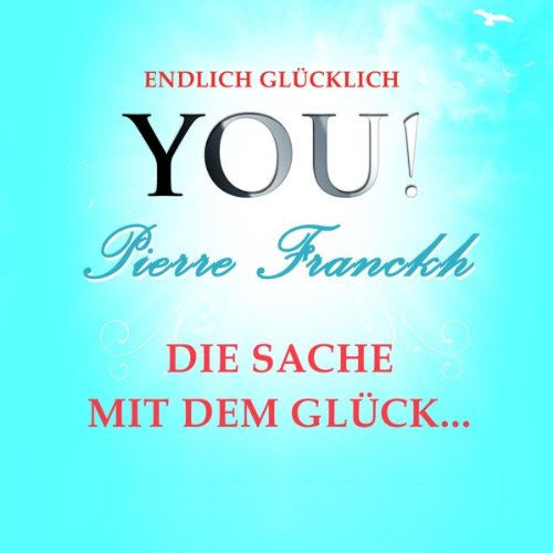 Die Sache mit dem Glück     YOU! Endlich glücklich              By:                                                                                                                                 Pierre Franckh                               Narrated by:                                                                                                                                 Pierre Franckh                      Length: 13 mins     Not rated yet     Overall 0.0