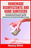Homemade Disinfectants And Hand Sanitizers: A Practical DIY Guide on how to make Homemade Hand Sanitizers, Natural Disinfectants and Antibacterial Wipes & Sprays